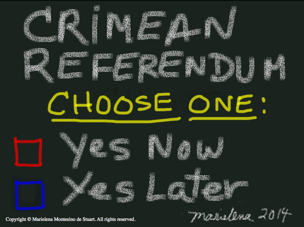 CRIMEAN REFERENDUM - YES NOW, YES LATER - Copyright © Marielena Montesino de Stuart. All rights reserved.
