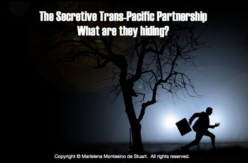 THE SECRETIVE TRANS-PACIFIC PARTNERSHIP. WHAT ARE THEY HIDING? Copyright © Marielena Montesino de Stuart.  All rights reserved.