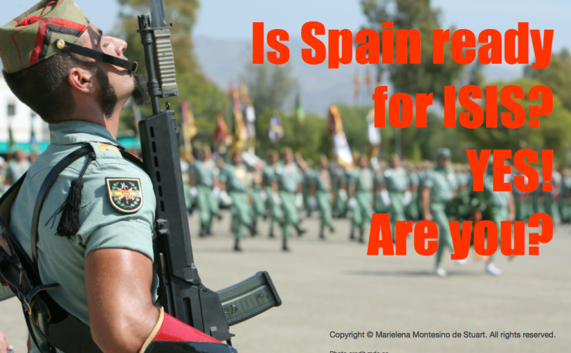 Is Spain ready for ISIS? YES! Are you? | © Marielena Montesino de Stuart. All rights reserved.