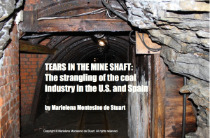 TEARS IN THE MINE SHAFT - The strangling of the coal industry in the U.S. and Spain - Copyright © Marielena Montesino de Stuart. All rights reserved.