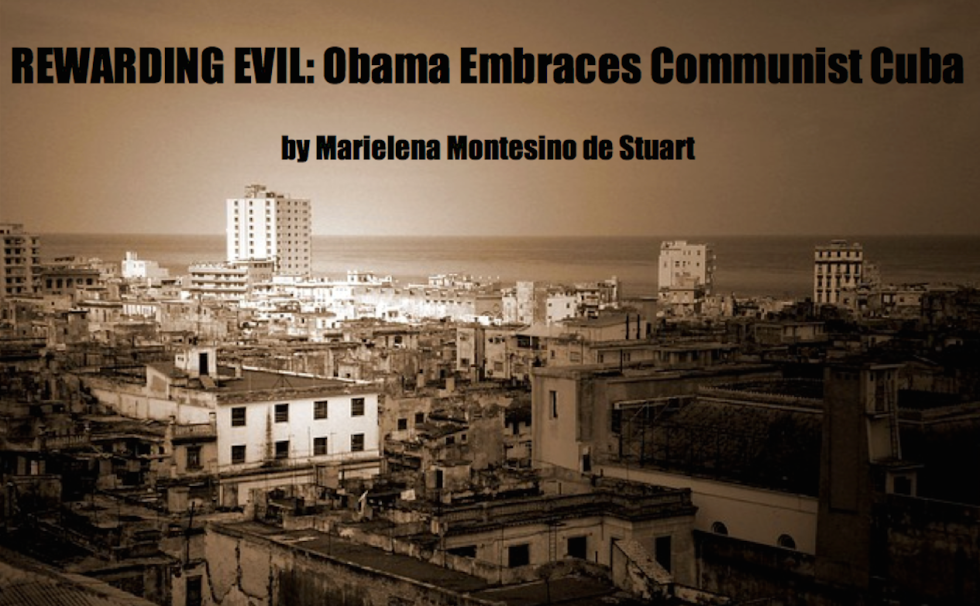 REWARDING EVIL - Obama Embraces Communist Cuba - by Marielena Montesino de Stuart