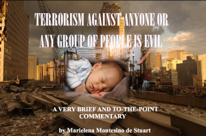 TERRORISM AGAINST ANYONE OR ANY GROUP OF PEOPLE IS EVIL Copyright © Marielena Montesino de Stuart. All rights reserved.