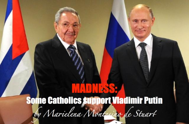 MADNESS: Some Catholics support VladimirPutin