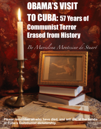OBAMA'S VISIT TO CUBA- Fifty Seven Years of Communist Terror Erased from History Copyright © Marielena Montesino de Stuart. All rights reserved.
