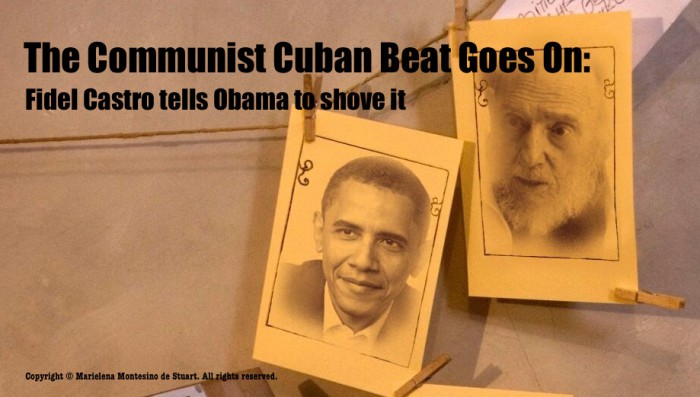 THE COMMUNIST CUBAN BEAT GOES ON: Fidel Castro tells Obama to shove it