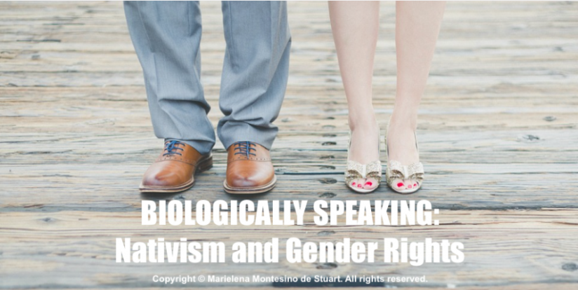 Biologically Speaking - Nativism and Gender Rights - Copyright © Marielena Montesino de Stuart. All rights reserved.