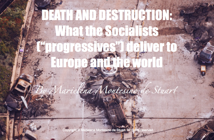 DEATH AND DESTRUCTION- What the Socialists -progressives - deliver to Europe and the world - Copyright © Marielena Montesino de Stuart. All rights reserved.