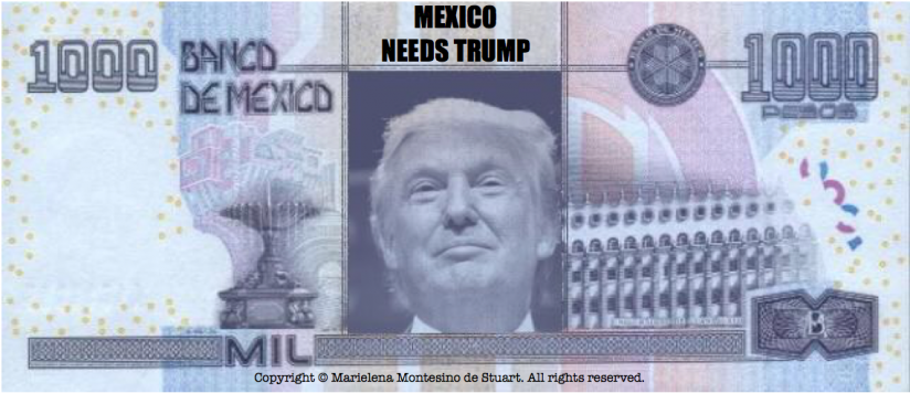 MEXICO NEEDS TRUMP - Copyright © Marielena Montesino de Stuart. All rights reserved.